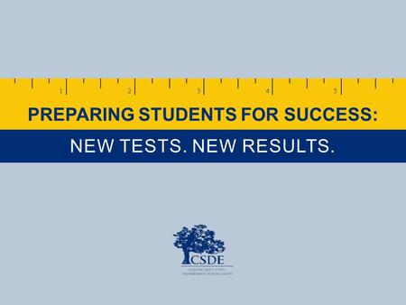 PREPARING STUDENTS FOR SUCCESS: NEW TESTS. NEW RESULTS.