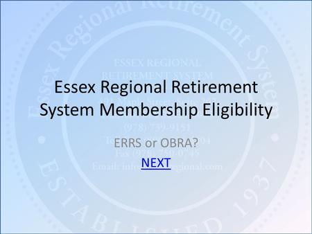 Essex Regional Retirement System Membership Eligibility ERRS or OBRA? NEXT.