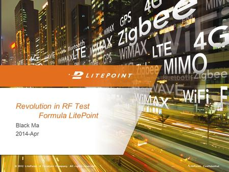 LitePoint Confidential © 2012 LitePoint, A Teradyne Company. All rights reserved. Black Ma 2014-Apr Revolution in RF Test Formula LitePoint.