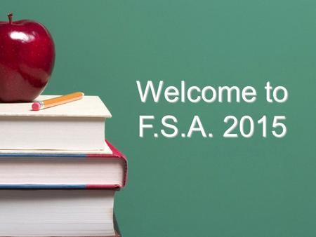 Welcome to F.S.A. 2015. What is F.S.A.? Florida Standards Assessment It measures individual student achievement relative to the Florida Standards. The.