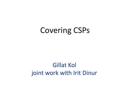 Gillat Kol joint work with Irit Dinur Covering CSPs.
