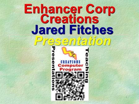 1 Enhancer Corp Creations Jared Fitches Presentation.