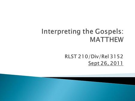 RLST 210/Div/Rel 3152 Sept 26, 2011.  3:10-4:00 Reading Matthew 8 – 9 Textual Choices  4:00-4:50 Discussion Groups: Jesus' Healing Miracles Contextual.