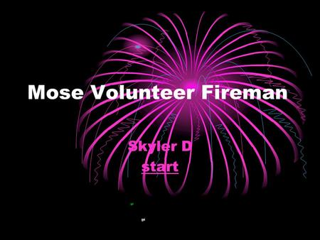 Mose Volunteer Fireman Skyler D start. He started down the ladder holding his stovepipe hat to his chest. Moments later Mose reappeared at the hacked.
