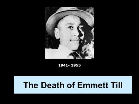 The Death of Emmett Till 1941- 1955. In 1955, Emmett (aged 14) went to spend the summer with family in Money, Mississippi. He and a group of teenagers.