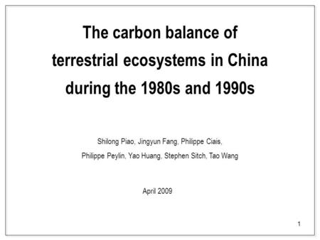 1 The carbon balance of terrestrial ecosystems in China during the 1980s and 1990s Shilong Piao, Jingyun Fang, Philippe Ciais, Philippe Peylin, Yao Huang,