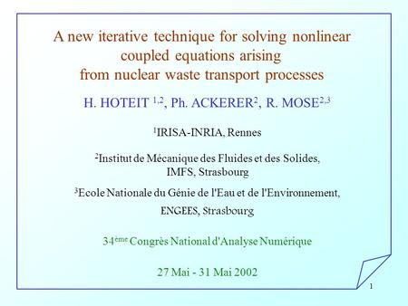 1 A new iterative technique for solving nonlinear coupled equations arising from nuclear waste transport processes H. HOTEIT 1,2, Ph. ACKERER 2, R. MOSE.