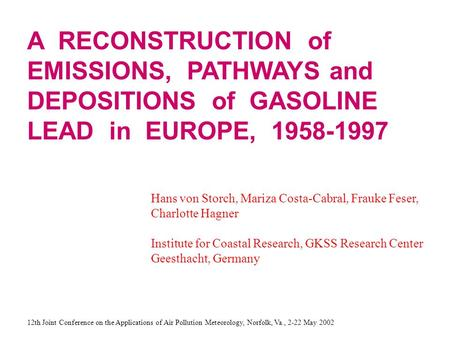 A RECONSTRUCTION of EMISSIONS, PATHWAYS and DEPOSITIONS of GASOLINE LEAD in EUROPE, 1958-1997 Hans von Storch, Mariza Costa-Cabral, Frauke Feser, Charlotte.