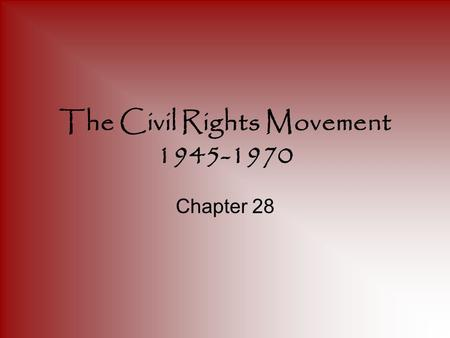 The Civil Rights Movement 1945-1970 Chapter 28. Brown v. The Board of Education Charles H. Houston – Dean of Howard University Law School Traveled all.
