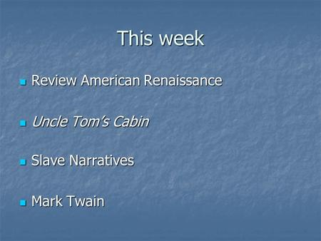 This week Review American Renaissance Review American Renaissance Uncle Tom's Cabin Uncle Tom's Cabin Slave Narratives Slave Narratives Mark Twain Mark.