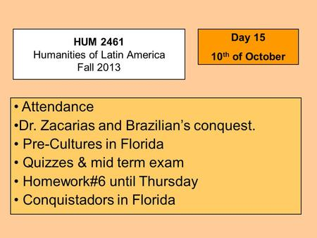 HUM 2461 Humanities of Latin America Fall 2013 Day 15 10 th of October Attendance Dr. Zacarias and Brazilian's conquest. Pre-Cultures in Florida Quizzes.