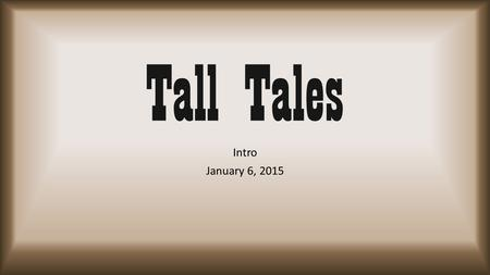 Tall Tales Intro January 6, 2015. What is a tall tale? A tall tale is a story about a person who is larger than life. These stories involve a lot of exaggeration.