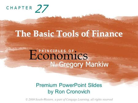 © 2009 South-Western, a part of Cengage Learning, all rights reserved C H A P T E R The Basic Tools of Finance E conomics P R I N C I P L E S O F N. Gregory.