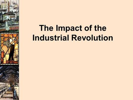The Impact of the Industrial Revolution. Working Conditions and Wages.