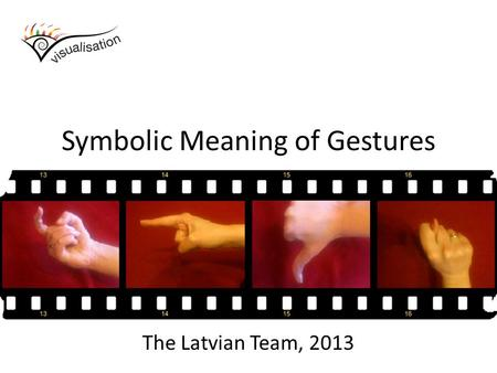Symbolic Meaning of Gestures The Latvian Team, 2013.