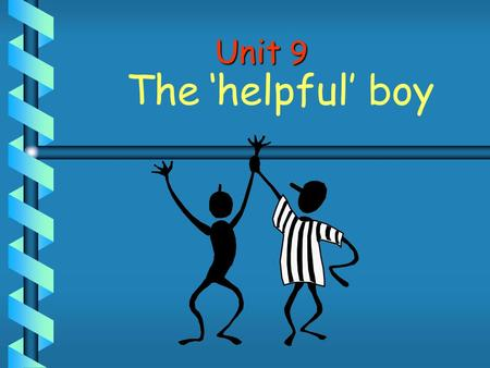 Unit 9 The 'helpful' boy 1. Where does Fred go to? He goes to school. 2. What does he like doing? He likes helping people. Unit 9. The 'helpful' boy.