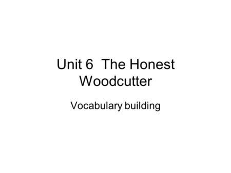 Unit 6 The Honest Woodcutter