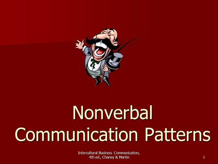 Intercultural Business Communication, 4th ed., Chaney & Martin1 Nonverbal Communication Patterns.