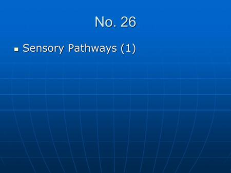 No. 26 Sensory Pathways (1) Sensory Pathways (1).