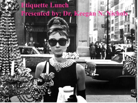 <strong>Etiquette</strong> Lunch Presented by: Dr. Keegan N. Nichols.
