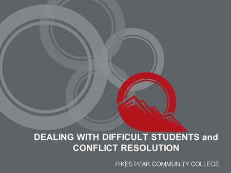 DEALING WITH DIFFICULT STUDENTS and CONFLICT RESOLUTION.