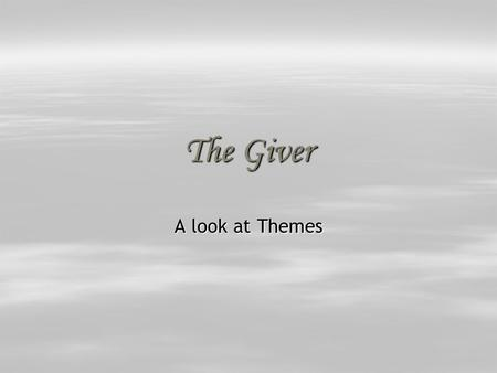 The Giver A look at Themes.