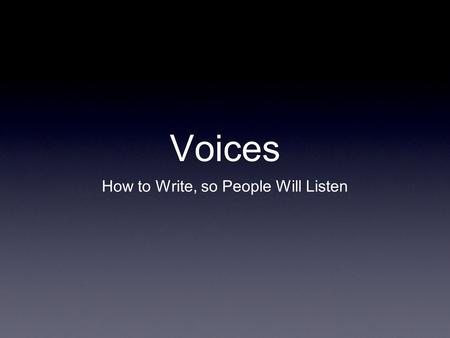 "Voices How to Write, so People Will Listen. 40 Years of Storytelling When I was a child, I told ""stories"" It was fun to turn ordinary into fable By high."