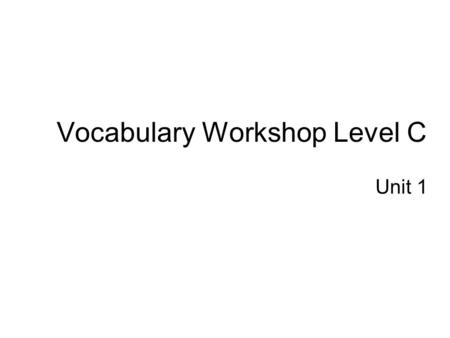 Vocabulary Workshop Level C Unit 1. PowerPoint Presentation i. Define It ii. Compare It iii. Associate It iv. Use It v. Quote It.