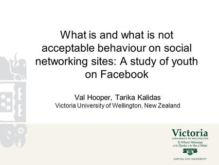 What is and what is not acceptable behaviour on social networking sites: A study of youth on Facebook Val Hooper, Tarika Kalidas Victoria University of.