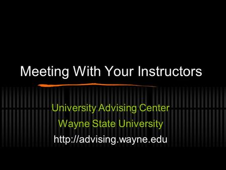 Meeting With Your Instructors University Advising Center Wayne State University