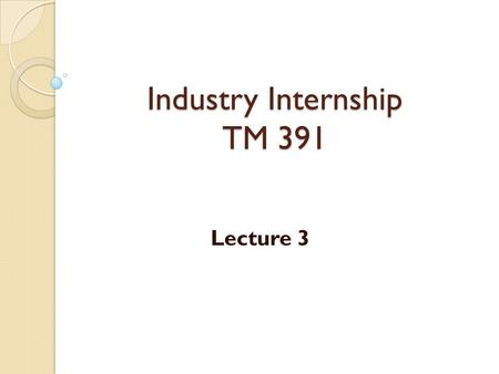 "Industry Internship TM 391 Lecture 3 TQM's Customer Approach ""the customer defines quality."" ""the customer is always right."" ""the customer always comes."