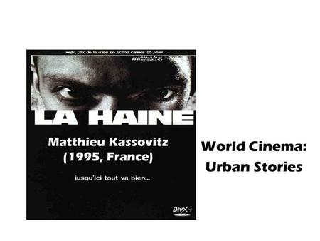 Matthieu Kassovitz (1995, France) World Cinema: Urban Stories.