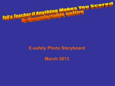 E-safety Photo Storyboard March 2013. B Tom is checking his emails. I wonder if I have an email?