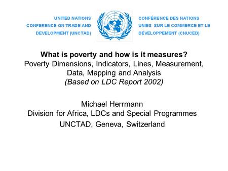 What is poverty and how is it measures? Poverty Dimensions, Indicators, Lines, Measurement, Data, Mapping and Analysis (Based on LDC Report 2002) Michael.