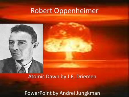 Atomic Dawn by J.E. Driemen PowerPoint by Andrei Jungkman