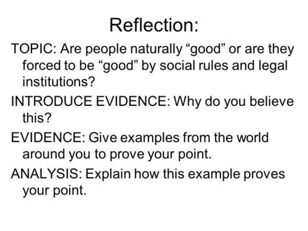 "Reflection: TOPIC: Are people naturally ""good"" or are they forced to be ""good"" by social rules and legal institutions? INTRODUCE EVIDENCE: Why do you believe."