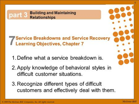 © 2009 The McGraw-Hill Companies, Inc. All rights reserved. 1 McGraw-Hill part 7 3 1.Define what a service breakdown is. 2.Apply knowledge of behavioral.