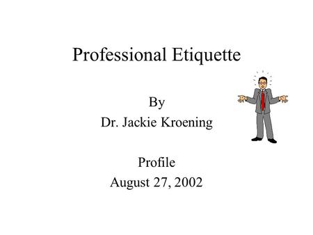 Professional Etiquette By Dr. Jackie Kroening Profile August 27, 2002.