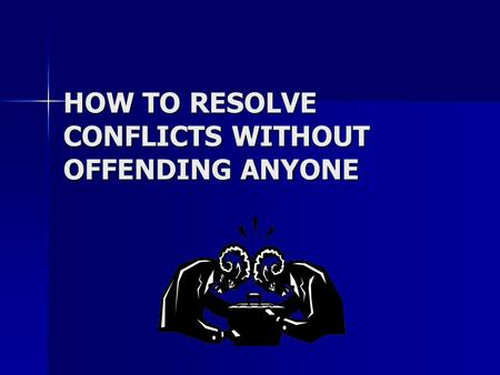 HOW TO RESOLVE CONFLICTS WITHOUT OFFENDING ANYONE.