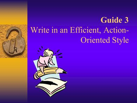 Guide 3 Write in an Efficient, Action- Oriented Style.