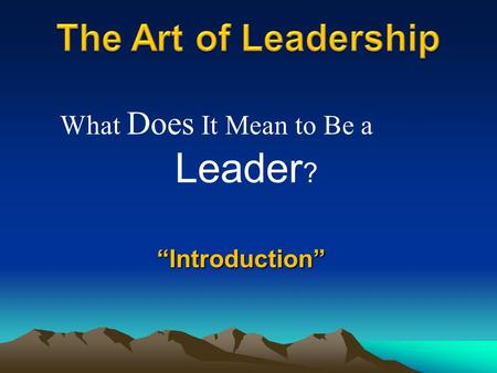 """Introduction"" What Does It Mean to Be a Leader ?."