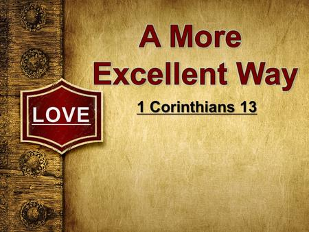 1 Corinthians 13. LOVE 1 Corinthians 13:1-3 *Without love all activity in the church is valueless. Vss. 1-3 - Fluency and eloquence is valueless. - Prophesy.