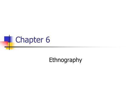 "Chapter 6 Ethnography. Ethnography Defined The study of how speakers use language in interaction with others The study of speech communities' ""ways of."