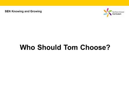 Who Should Tom Choose? SEN Knowing and Growing. Can you decide who Tom should go on a date with?