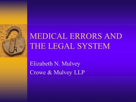 MEDICAL ERRORS AND THE LEGAL SYSTEM Elizabeth N. Mulvey Crowe & Mulvey LLP.