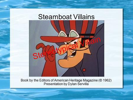 Steamboat Villains Book by the Editors of American Heritage Magazine (© 1962) Presentation by Dylan Servilla Stereotypical Villain.