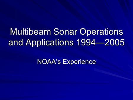 Multibeam Sonar Operations and Applications 1994—2005 NOAA's Experience.
