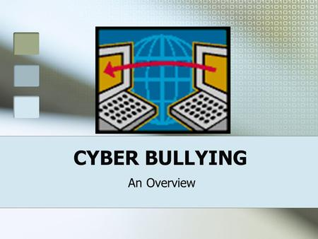 CYBER BULLYING An Overview CYBER BULLYING IS… The use of electronic communication technologies to intentionally engage in repeated or widely disseminated.
