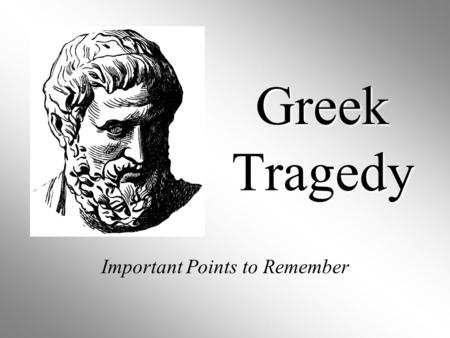 Greek Tragedy Important Points to Remember. Four Qualities of Greek Drama: 1. Greek dramas were performed for special occasions--particularly religious.