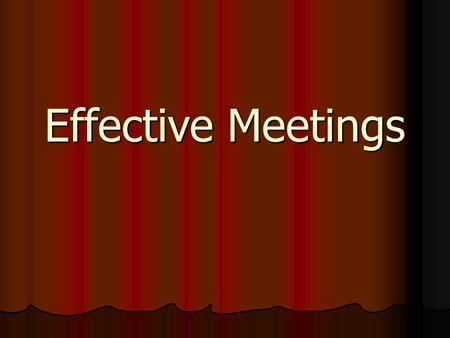 Effective Meetings. Good vs. Bad What makes a good meeting? What makes a good meeting? What makes a bad meeting? What makes a bad meeting? Is it your.